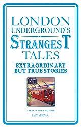 London Underground's Strangest Tales: Extraordinary but True Stories