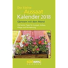 Der kleine Aussaatkalender 2018 Taschenkalender: Gärtnern mit dem Mond - Die besten Tipps für Aussaat, Anbau, Pflege und Vermehrung