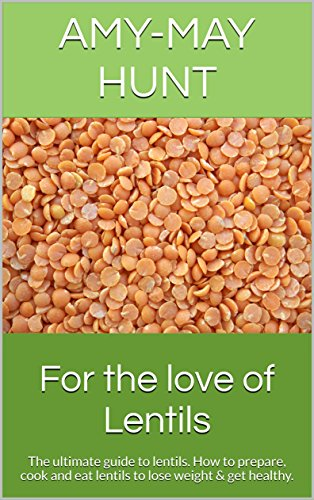 For the Love of Lentils : A healthy recipe book and weightloss guide.