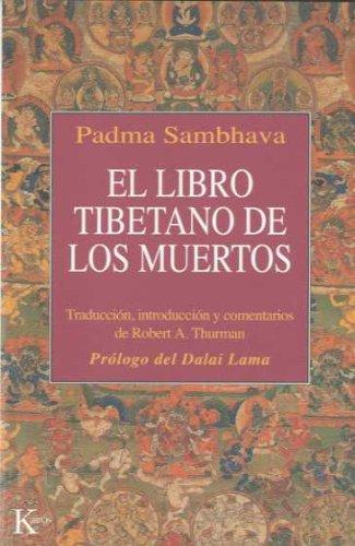 El Libro Tibetano de Los Muertos por Jey Tsong Khapa Chair in Indo-Tibetan Buddhist Studies Robert A F Thurman