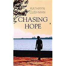 Chasing Hope by Kathryn Cushman (2013-11-01)