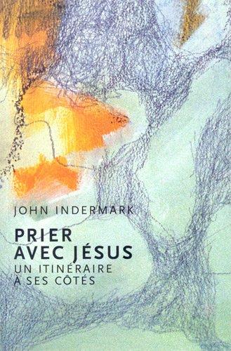 Prier avec Jésus : Un itinéraire à ses côtés