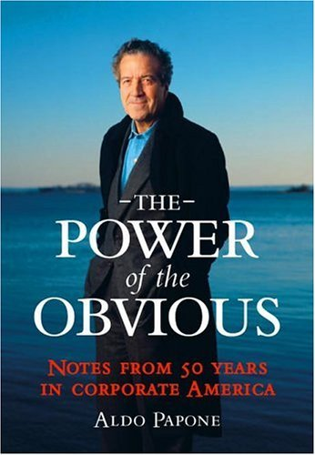 The Power of the Obvious: Notes from 50 Years in Corporate America by Aldo Papone (30-Sep-2005) Hardcover