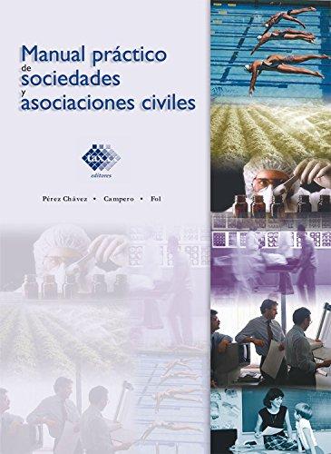 Manual práctico de sociedades y asociaciones civiles 2017 por José Pérez Chávez