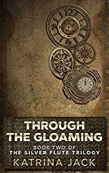 Through the Gloaming, Book II of The Silver Flute Trilogy: YA urban fantasy