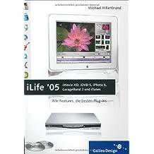 iLife '05: iMovie HD, iDVD 5, iPhoto 5, GarageBand 2 und iTunes: Alle Features, die besten Plug-ins (Galileo Design)