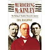 Murdering McKinley: The Making of Theodore Roosevelt's America by Eric Rauchway (2003-09-03)