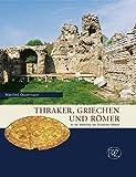 Thraker, Griechen und Römer: An der Westküste des Schwarzen Meeres (Zaberns Bildbände zur Archäologie) - Manfred Oppermann