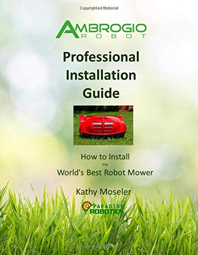 Ambrogio Robot Professional Installation Guide: How to Install the World's Best Robotic Lawn Mower -