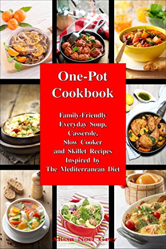 One-Pot Cookbook: Family-Friendly Everyday Soup, Casserole, Slow Cooker and Skillet Recipes Inspired by The Mediterranean Diet (Healthy Eating Made Easy Book 6) (English Edition)