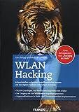 WLAN Hacking: Schwachstellen aufspüren, Angriffsmethoden kennen und das eigene Funknetz vor Hackern schützen. WLAN-Grundlagen und Verschlüsselungsmethoden erklärt. - Tim Philipp Schäfers, Rico Walde