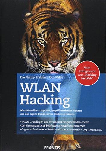 WLAN Hacking: Schwachstellen aufspüren, Angriffsmethoden kennen und das eigene Funknetz vor Hackern schützen. WLAN-Grundlagen und Verschlüsselungsmethoden erklärt.