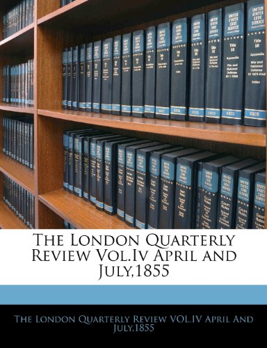 The London Quarterly Review Vol.IV April and July,1855