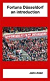 Fortuna Düsseldorf: An introduction: 2018/19 edition (English Edition)