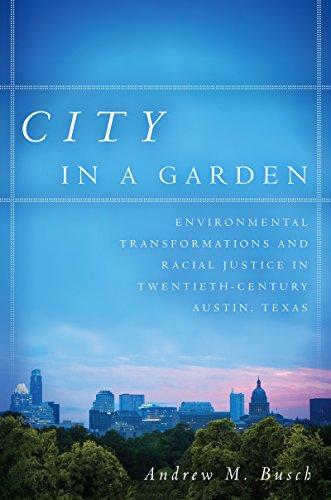 city-in-a-garden-environmental-transformations-and-racial-justice-in-twentieth-century-austin-texas