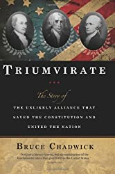 Triumvirate: The Story of the Unlikely Alliance That Saved the Constitution and United the Nation by Bruce Chadwick (2009-05-01)