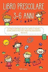 Libro Prescolare 3-6 anni: 200 pagine di divertimento con lettere e numeri da tracciare e colorare, esercizi d