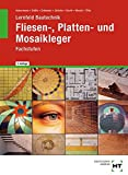 Lernfeld Bautechnik - Fliesen-, Platten- und Mosaikleger: Fachstufen, Lernfelder 7 bis 17