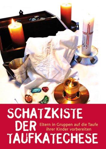 Schatzkiste der Taufkatechese: Eltern in Gruppen auf die Taufe ihrer Kinder vorbereiten