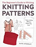 The Beginner's Guide to Writing Knitting Patterns: Learn to Write Patterns Others Can Knit (English Edition)