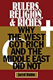 Rulers, Religion, and Riches: Why the West Got Rich and the Middle East Did Not (Cambridge Studies in Economics, Choice, and Society)
