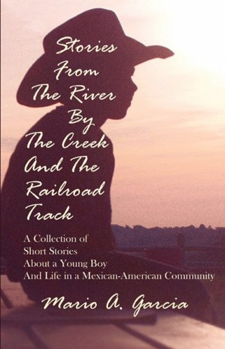 Stories from the River by the Creek and the Railroad Track