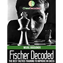 Chess Tactics Fischer Decoded - The Best Tactics Training to Improve in Chess (Chess Decoded) (English Edition)