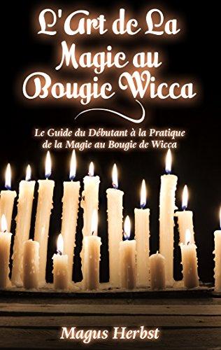 Couverture du livre L'Art de La Magie au Bougie Wicca: Le Guide du Débutant à la Pratique de la Magie au Bougie de Wicca