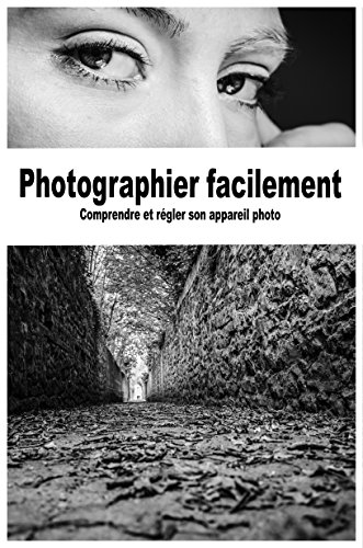 Photographier facilement: Comprendre et régler son appareil photo par Nicolas DW photo