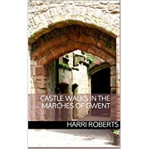 Castle Walks in the Marches Of Gwent