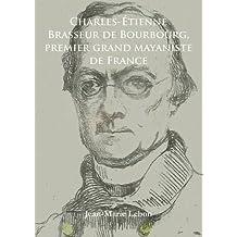 Charles-Etienne Brasseur de Bourbourg, Premier Grand Mayaniste de France (Archaeological Lives)