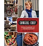 [( Cowgirl Chef: Texas Cooking with a French Accent By Pierce, Ellise ( Author ) Hardcover May - 2012)] Hardcover