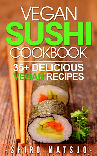 51Fbngv9fnL - BEST BUY #1 Vegan Sushi Cookbook: 35+ Delicious Vegan Sushi Recipes With Raw Foods And More Reviews and price compare uk