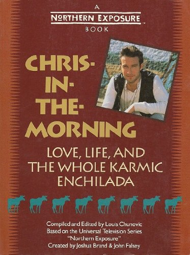 Chris-in-the-morning: Love, Life and the Whole Karmic Enchilada por Louis Chunovic