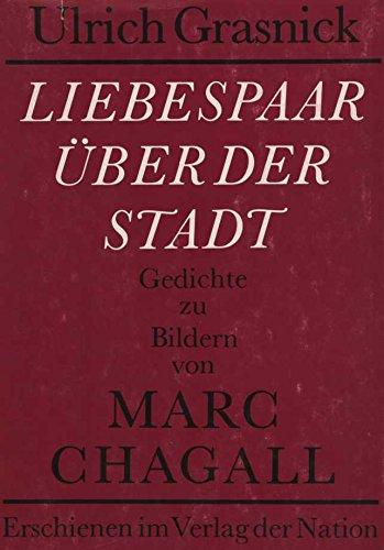 Liebespaar über der Stadt. Gedichte zu Bildern von Marc Chagall. Mit 4 Reproduktionen von farbigen Lithographien von Marc Chagall