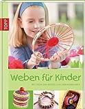 Weben für Kinder: Mit Ideen zur Herstellung von Webrahmen