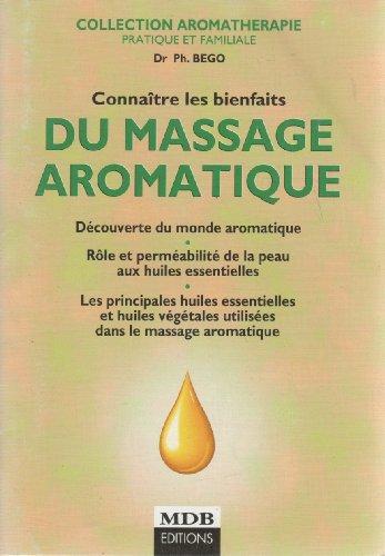 Connaître Les Bienfaits Du Massage Aromatique : Découverte Du Monde Aromatiqu... par Philippe Goëb