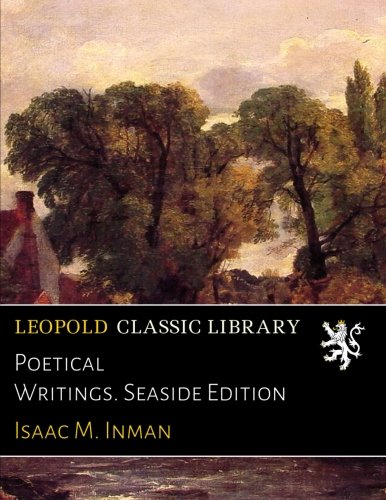 Poetical Writings. Seaside Edition por Isaac M. Inman