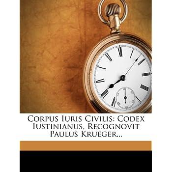 Corpus Iuris Civilis: Codex Iustinianus, Recognovit Paulus Krueger...