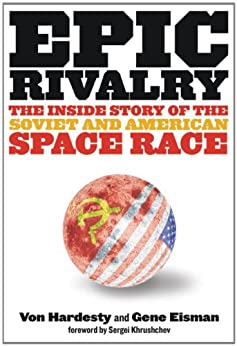 Epic Rivalry: Inside the Soviet and American Space Race by [Hardesty, Von, Eisman, Gene]