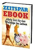 Zeitspar-ebook - Mehr Zeit für das Wichtige im Leben: Wie stoppen wir den Zeit-Dieb? Unser Leben bietet in allen Bereichen so viel Zeiteinspar-Potenzial