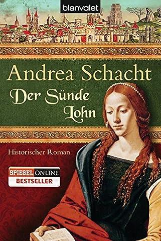 Der Sünde Lohn: Historischer Roman (Alyss, die Tochter der Begine Almut, Band 3)