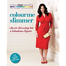 Colour Me Slimmer: Clever Dressing for a Fabulous Figure by Veronique Henderson (2011-01-03)