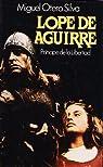 Lope de Aguirre, príncipe de la libertad par Lope De. Aguirre