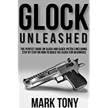 Glock Unleashed: The Perfect Guide on Glock and Glock Pistols Including Step by Step Guide on How to Build the Glock for Beginners (English Edition)