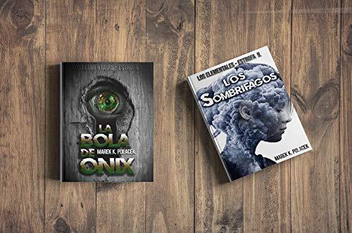 La bola de ónix & Los Sombrífagos (Vol.I/II de la saga: Los Elemetales): Libro de fantasía, de terror, de magia, juvenil y de ciencia ficción por Marek K. Polacek