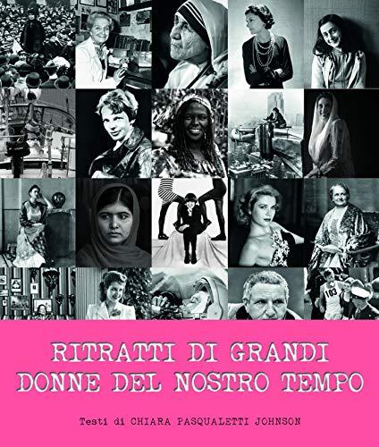Ritratti delle grandi donne del nostro tempo. Ediz. illustrata