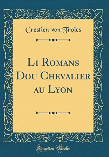 Li Romans Dou Chevalier Au Lyon (Classic Reprint) par Crestien Von Troies