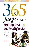 365 Juegos Para Multiplicar La Inteligencia De Tu Hijo (El Mundo Del...