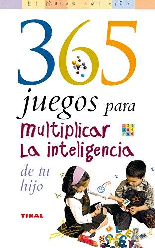 365 Juegos Para Multiplicar La Inteligencia De Tu Hijo (El Mundo Del Niño)